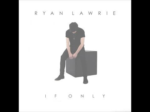 Ryan Lawrie — If Only (Official Video)