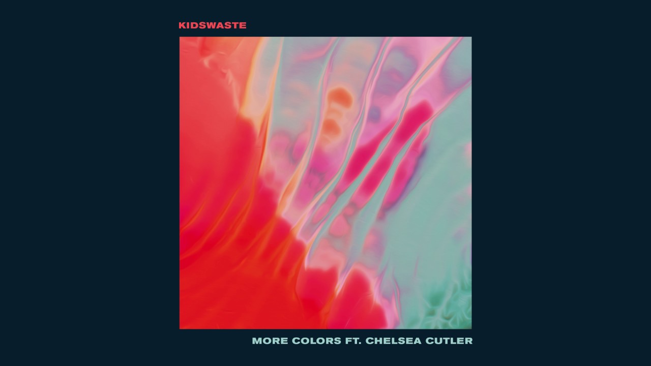 Kidswaste — More Colors feat. Chelsea Cutler (Cover Art)