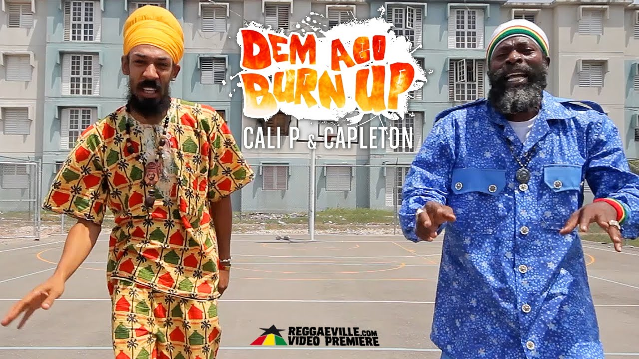 Cali P feat. Capleton — Dem Ago Burn Up [Official Video 2016]
