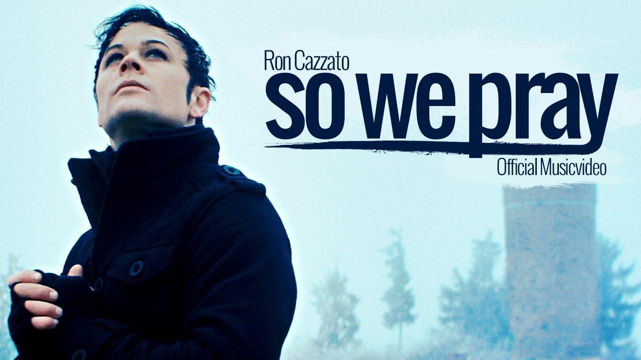 Ron Cazzato — So We Pray (Official Video)