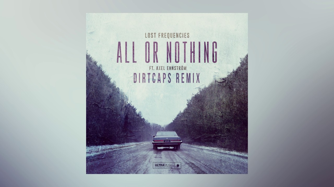 Lost Frequencies — All Or Nothing feat. Axel Ehnström (Dirtcaps Remix) [Cover Art]