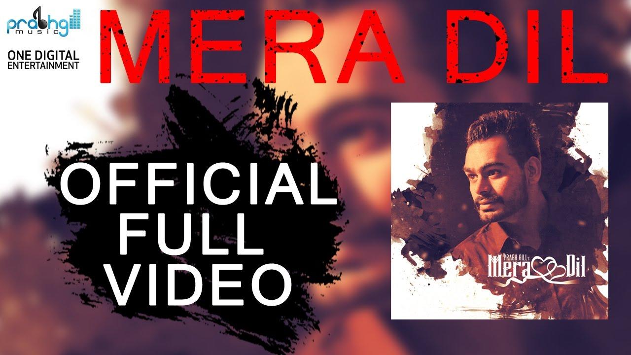 Mera Dil | Prabh Gill [Official Full Video] Punjabi Sad Song 2017