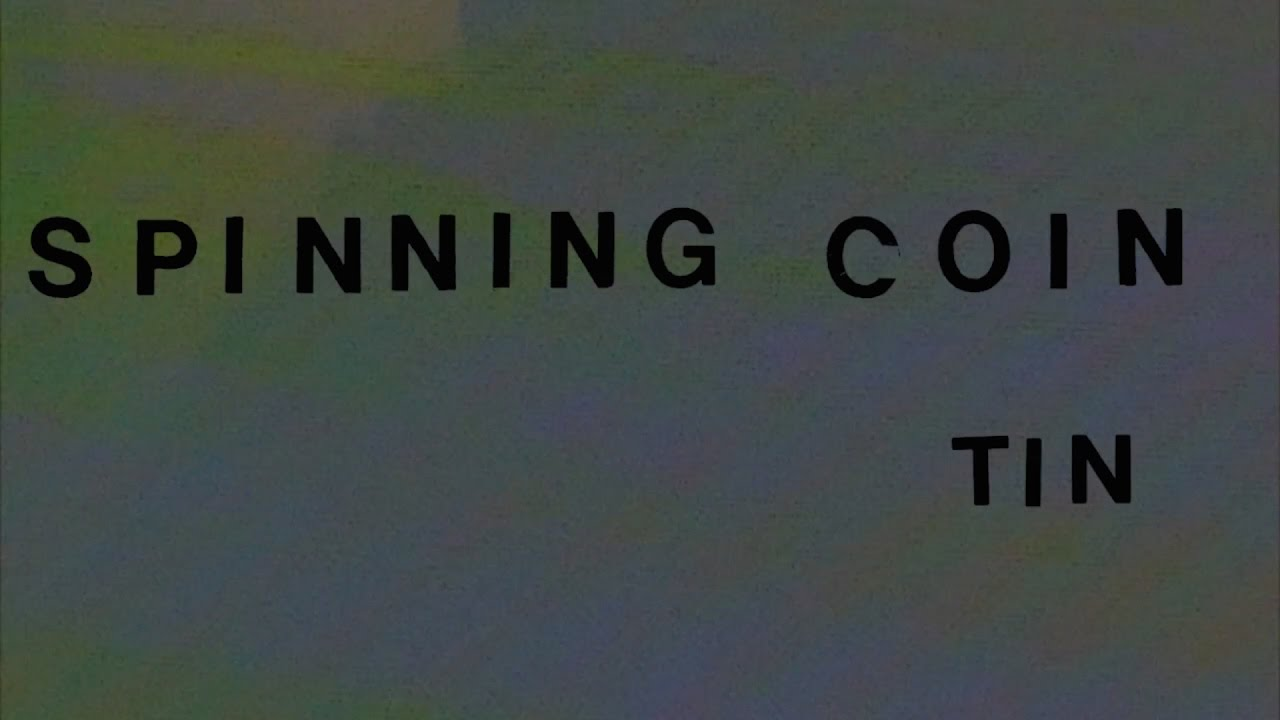 Spinning Coin — Tin (Official Video)