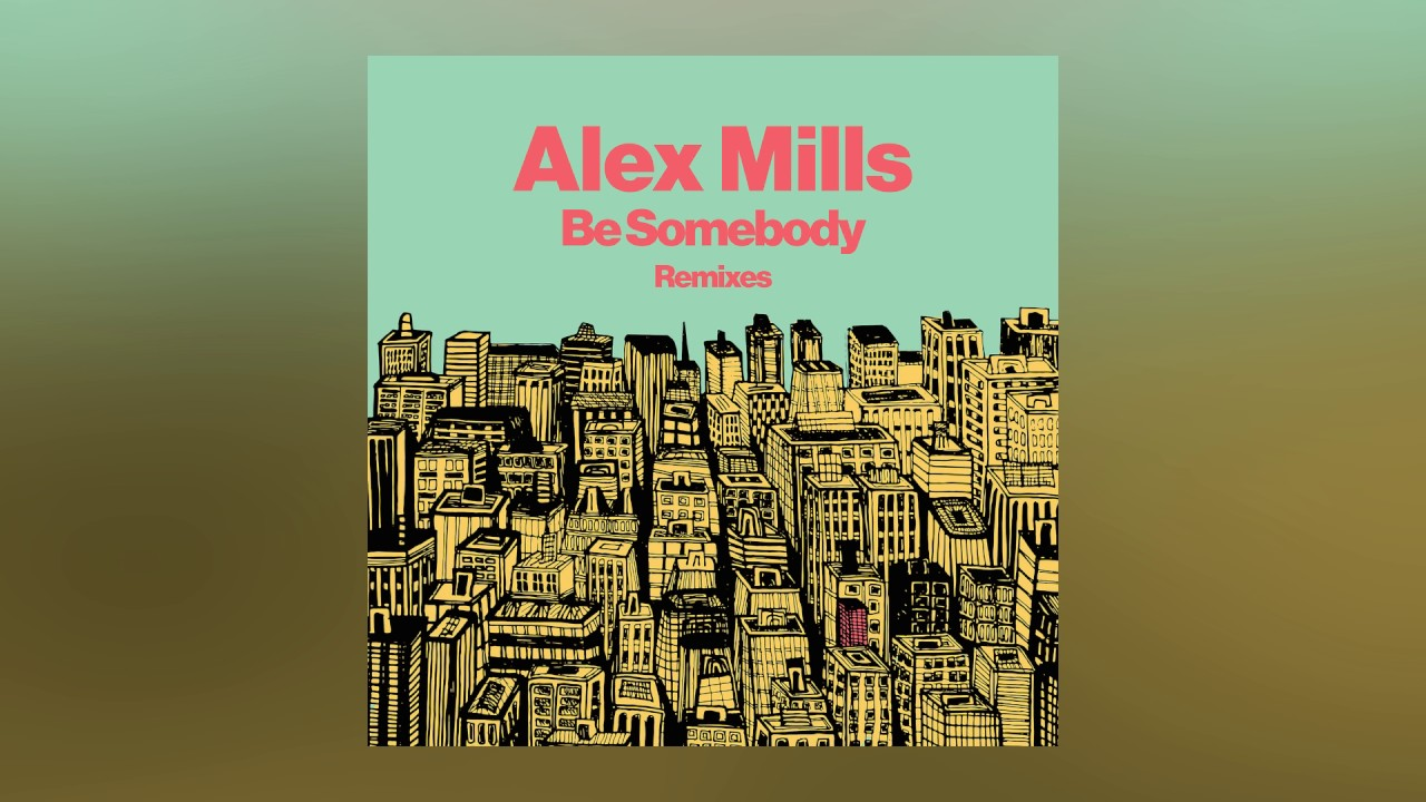 Alex Mills — Be Somebody (Club Mix) [Cover Art]