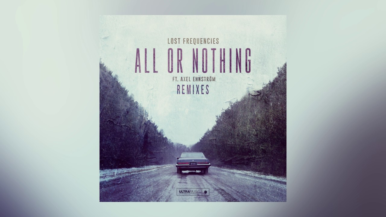 Lost Frequencies — All Or Nothing feat. Axel Ehnström (Who Knows Remix) [Cover Art]
