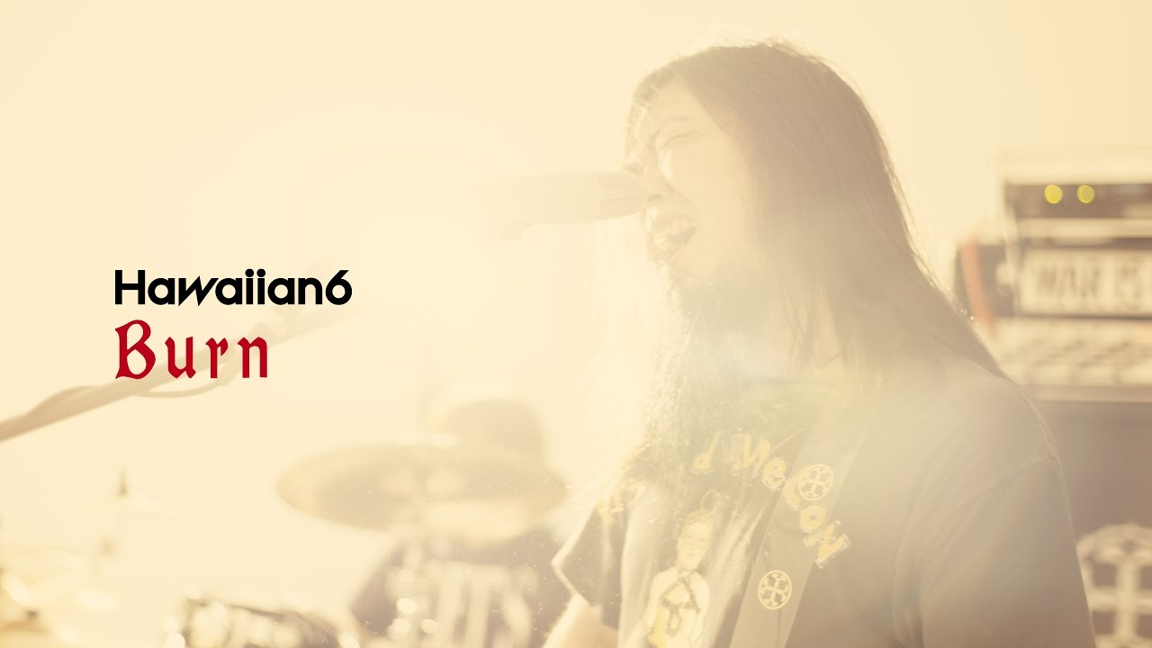 HAWAIAN6 : Burn [OFFICIAL VIDEO]