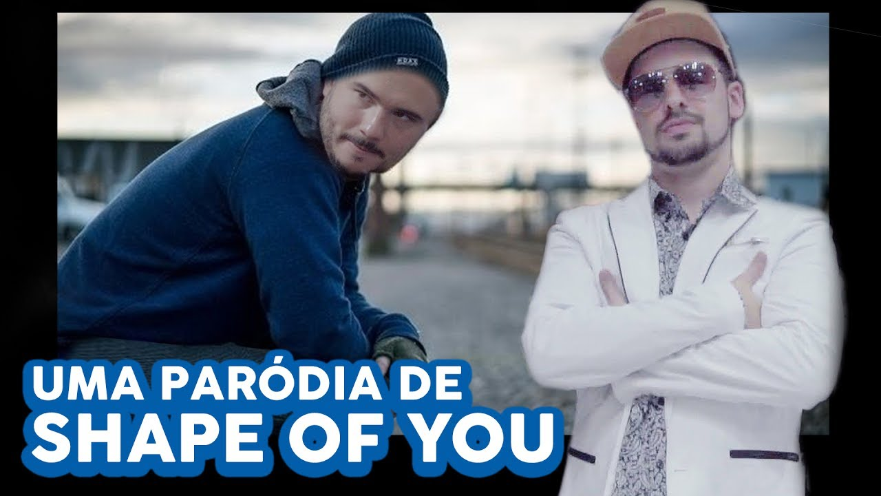 ♫ UMA PARÓDIA DE SHAPE OF YOU ♫ — Paródia Shape of You — [Official Video] — Ed Sheeran
