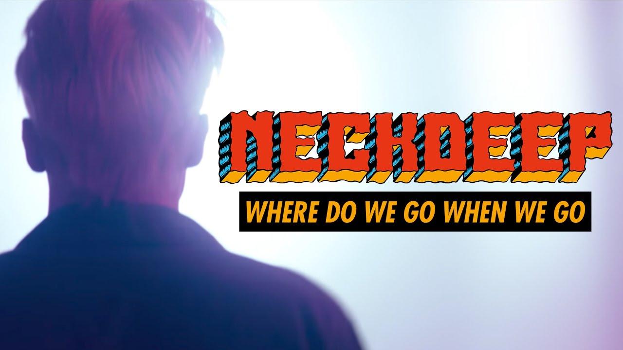 Neck Deep — Where Do We Go When We Go (Official Music Video)