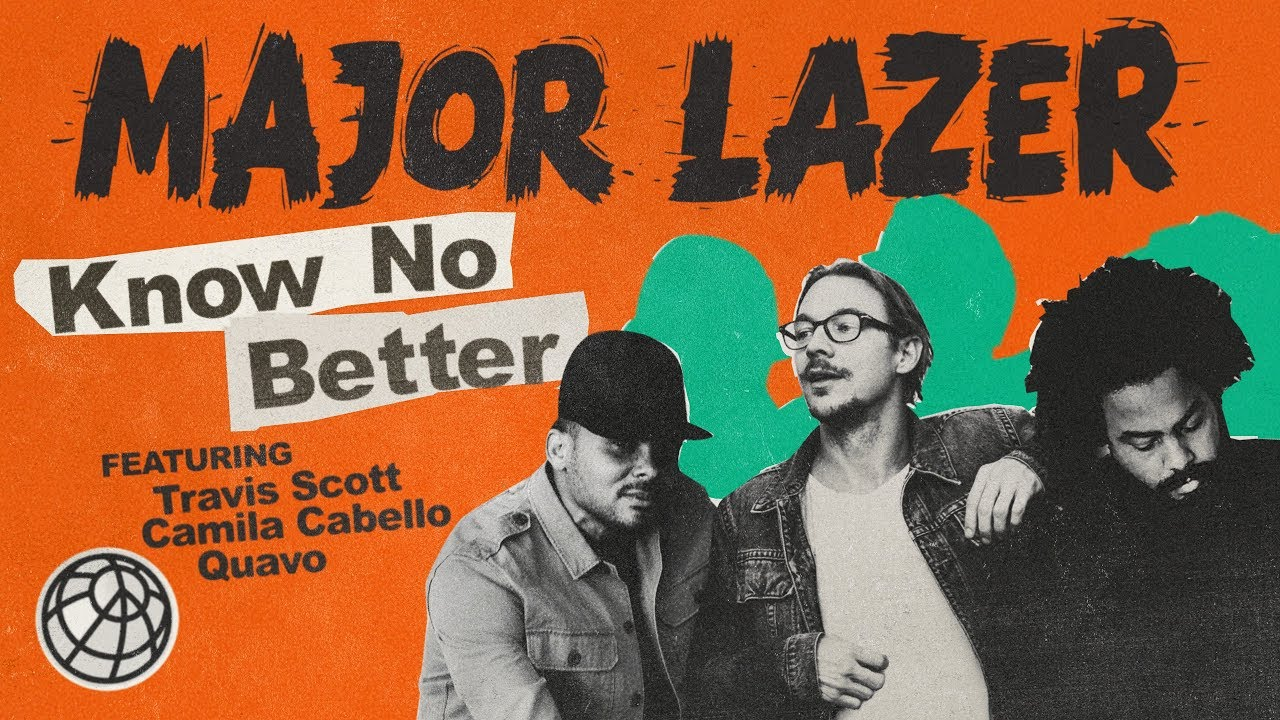Major Lazer — Know No Better (feat. Travis Scott, Camila Cabello & Quavo)