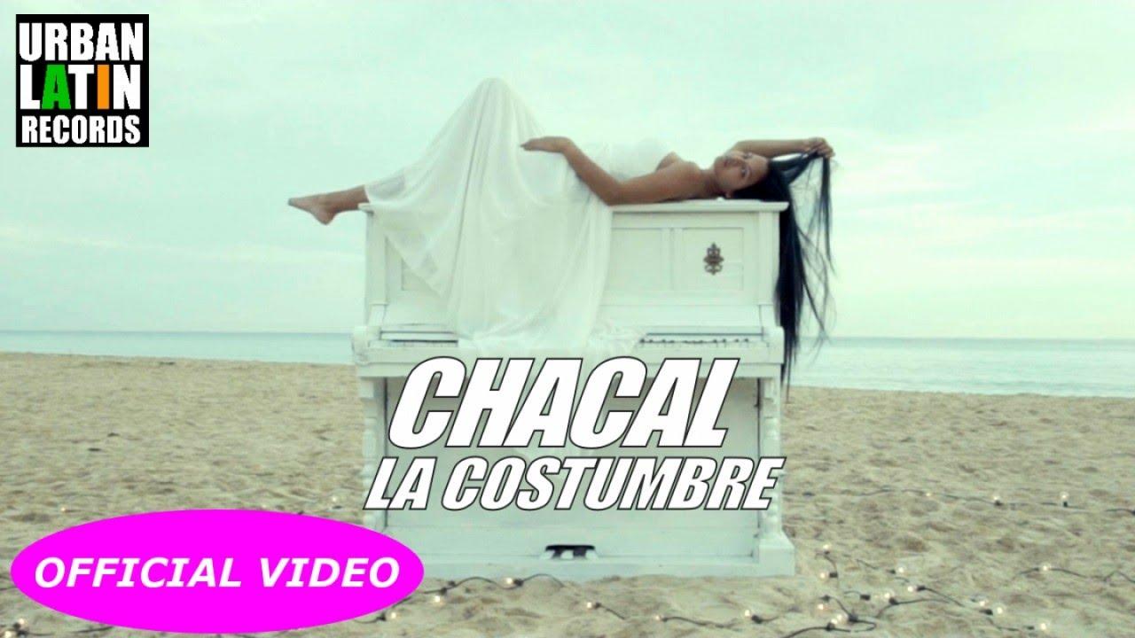 CHACAL — LA COSTUMBRE — (OFFICIAL VIDEO) REGGEATON 2017