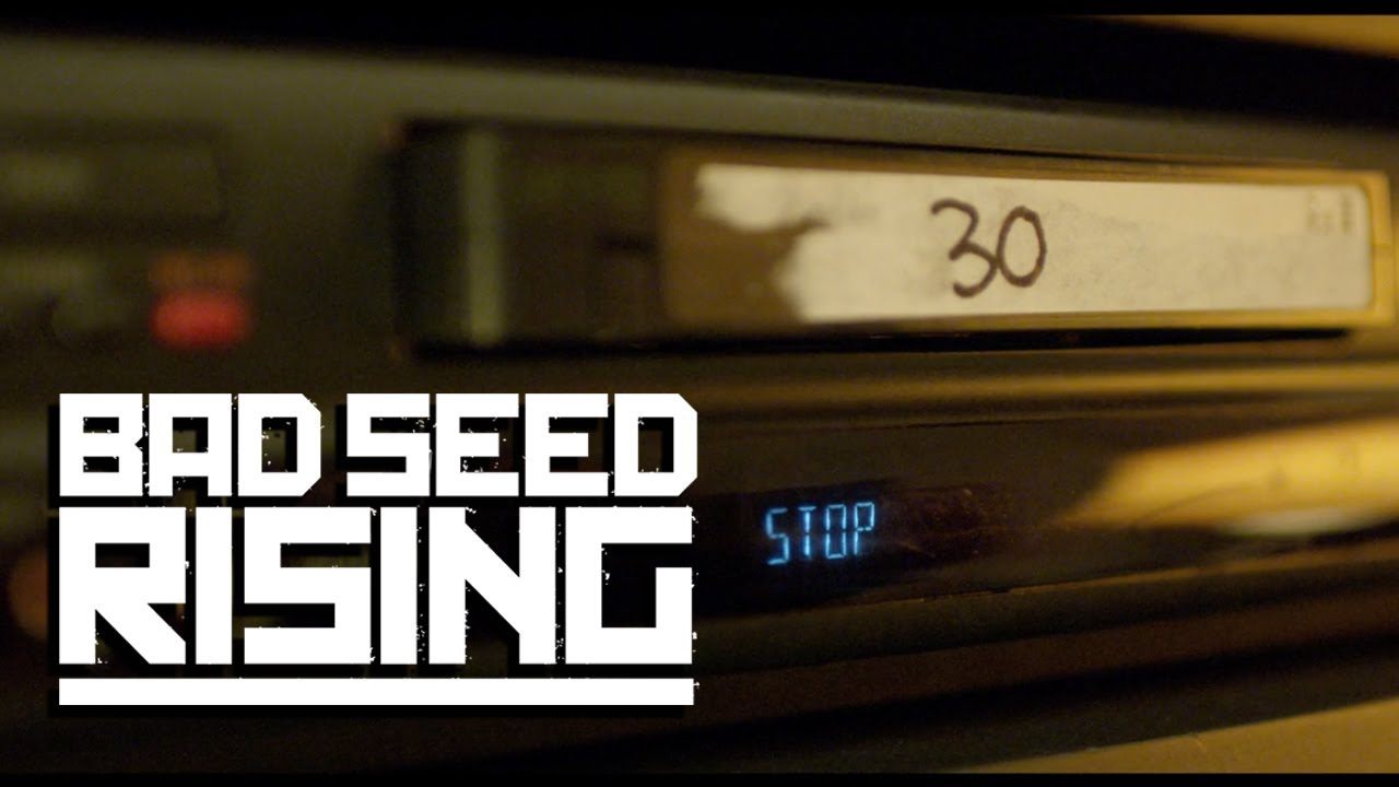 Bad Seed Rising — 30 [OFFICIAL VIDEO]