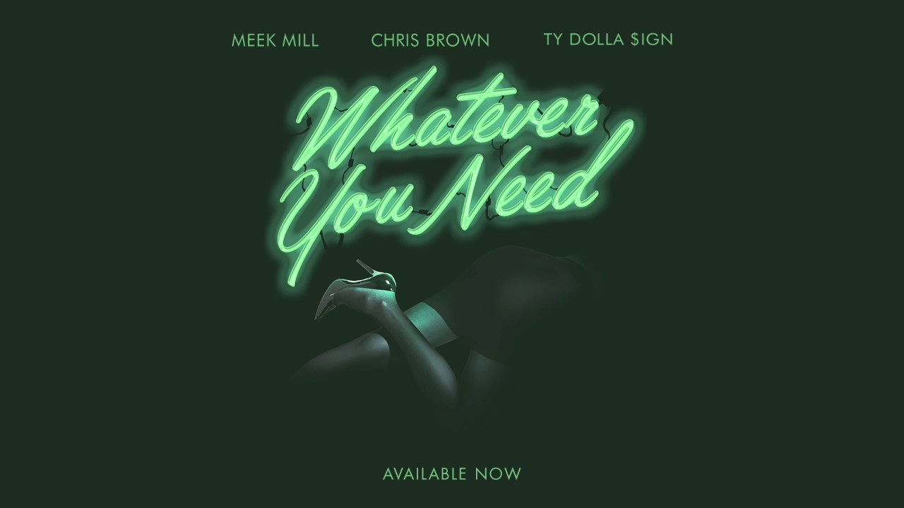 Meek Mill — Whatever You Need (feat. Chris Brown and Ty Dolla $ign) [OFFICIAL AUDIO]