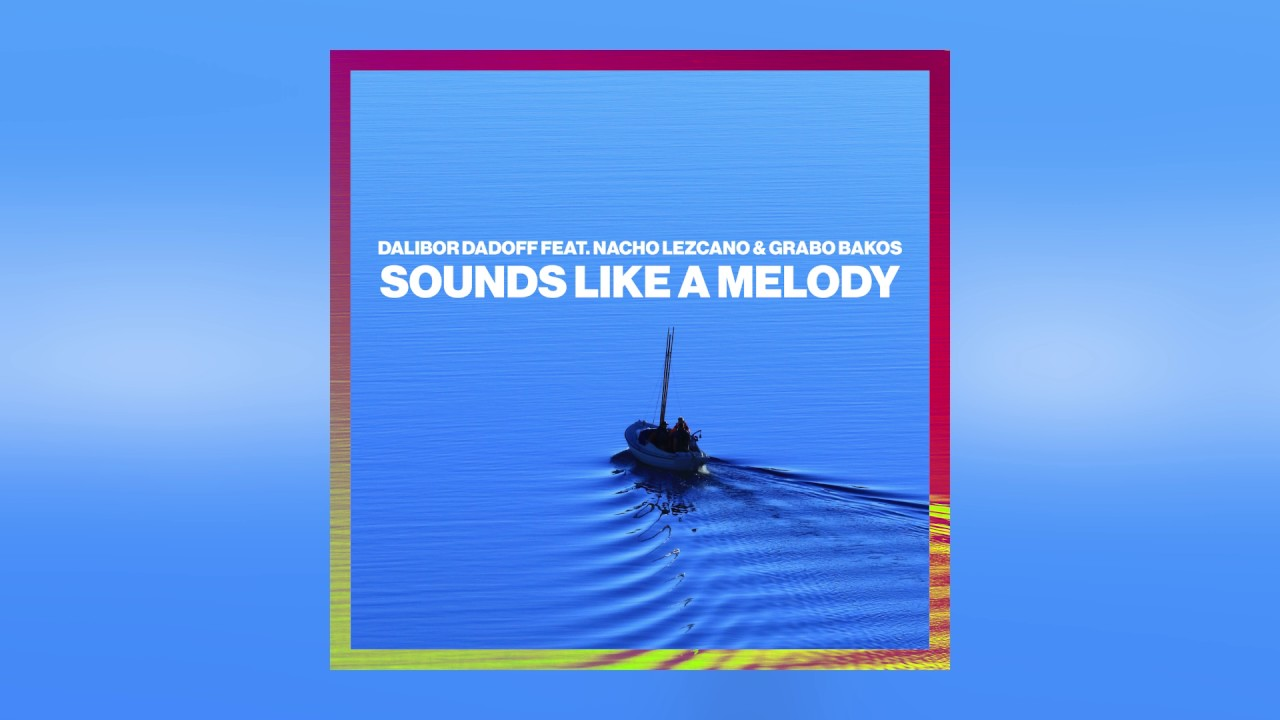 Dalibor Dadoff — Sounds Like A Melody feat. Nacho Lezcano & Grabo Bakos (Cover Art) [Ultra Music] — YouTube