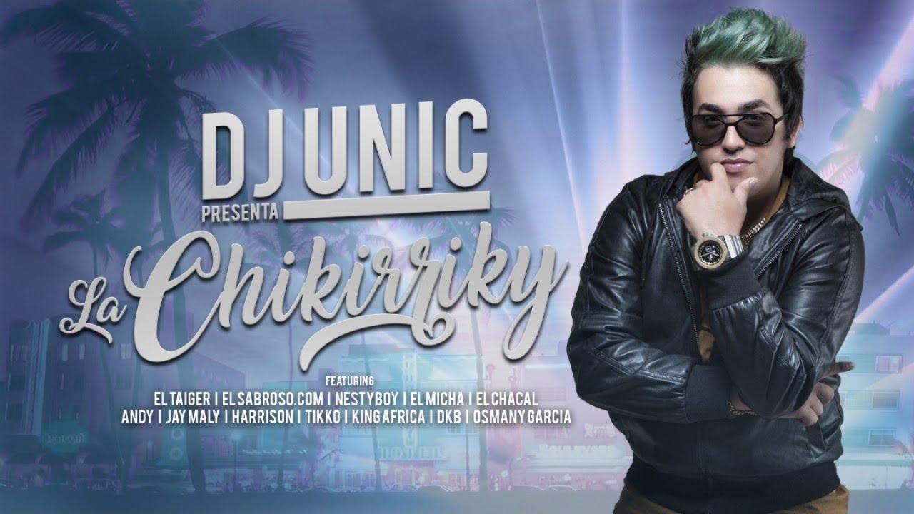 DJ UNIC — LA CHIKIRRIKY — (OFFICIAL VIDEO) (FT. CHACAL, OSMANI GARCIA, EL TAIGER, EL MICHA ..)