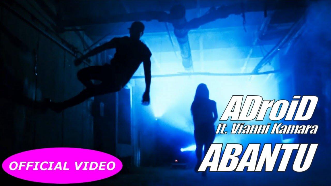ADroiD Ft. VIANNI KAMARA — ABANTU (GENTE — PEOPLE) — (OFFICIAL VIDEO)