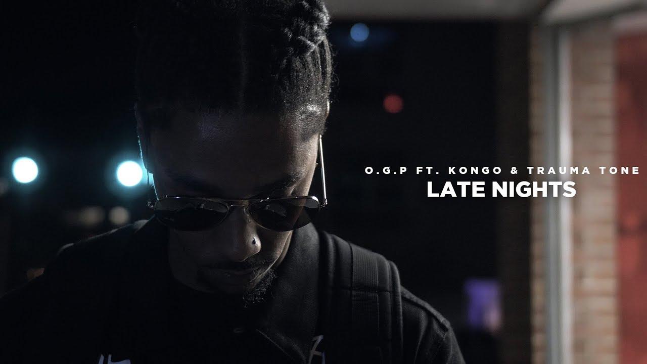 O.G.P ft. Kongo & Trauma Tone — Late Nights (Official Video)