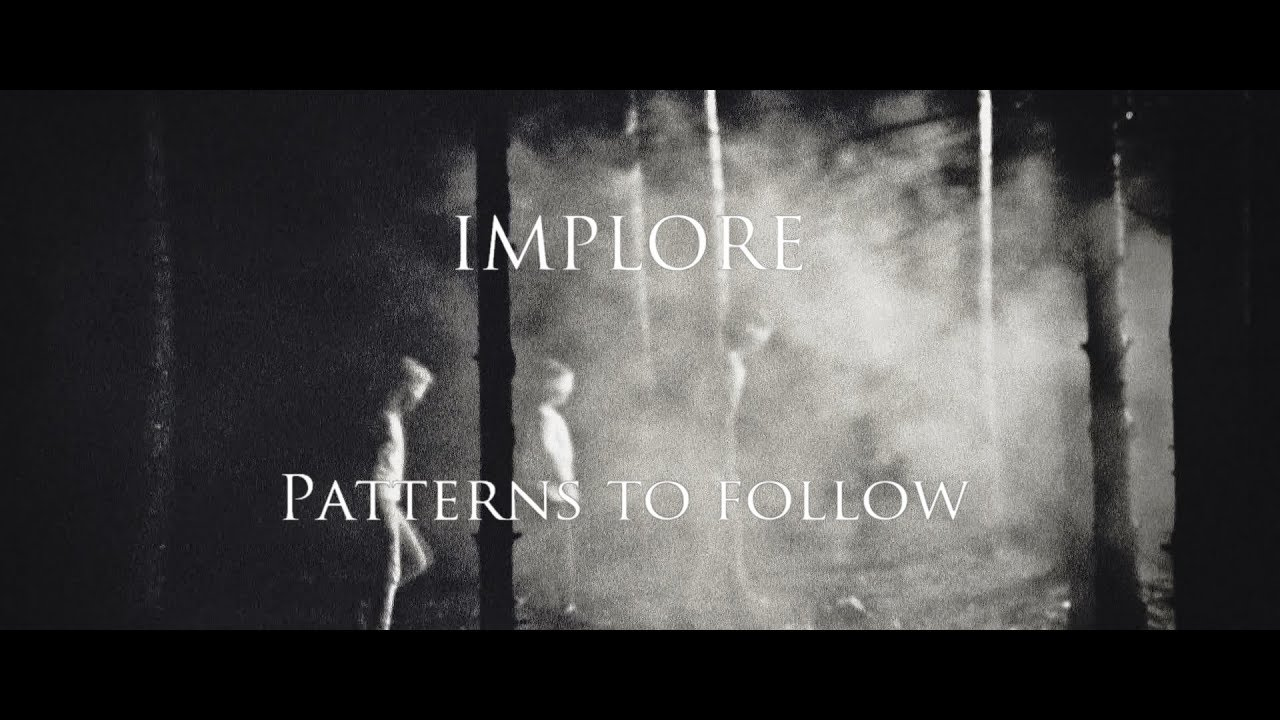 IMPLORE — Patterns To Follow (OFFICIAL VIDEO)