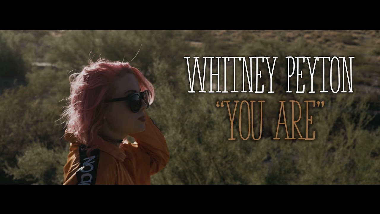 WHITNEY PEYTON — You Are (Official Music Video)