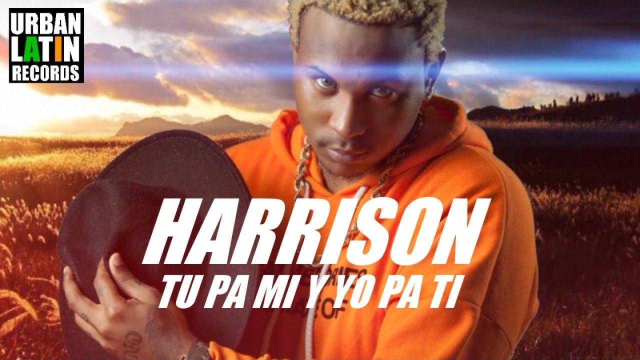 HARRISON — TU PA MI Y YO PA TI — (OFFICIAL VIDEO CON LYRICA) (REGGAETON 2017)