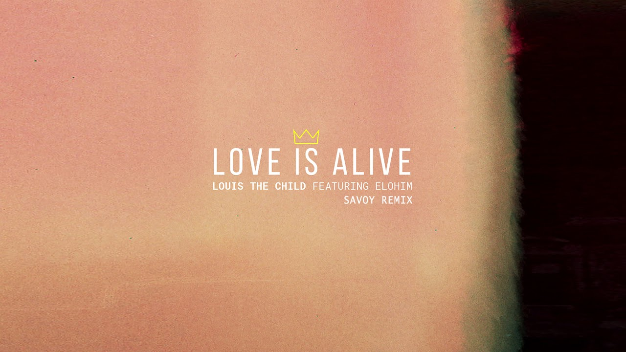 Louis The Child — Love Is Alive feat. Elohim (Savoy Remix) [Cover Art] [Ultra Music]