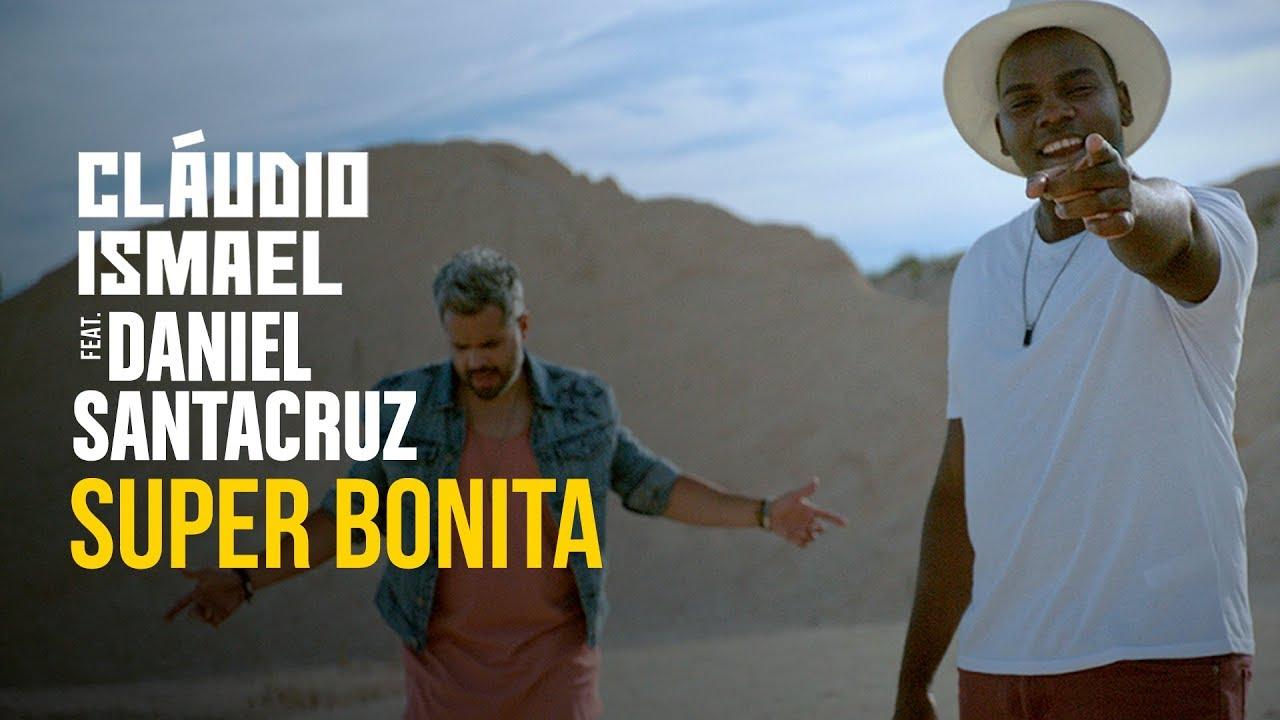 Cláudio Ismael Feat. Daniel Santacruz — Super Bonita (Official Video)
