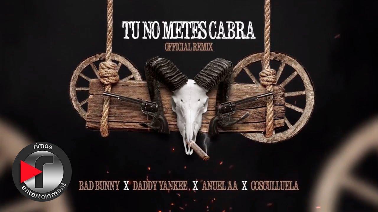 Tu No Metes Cabra Remix — Bad Bunny, Daddy Yankee, Anuel & Cosculluela