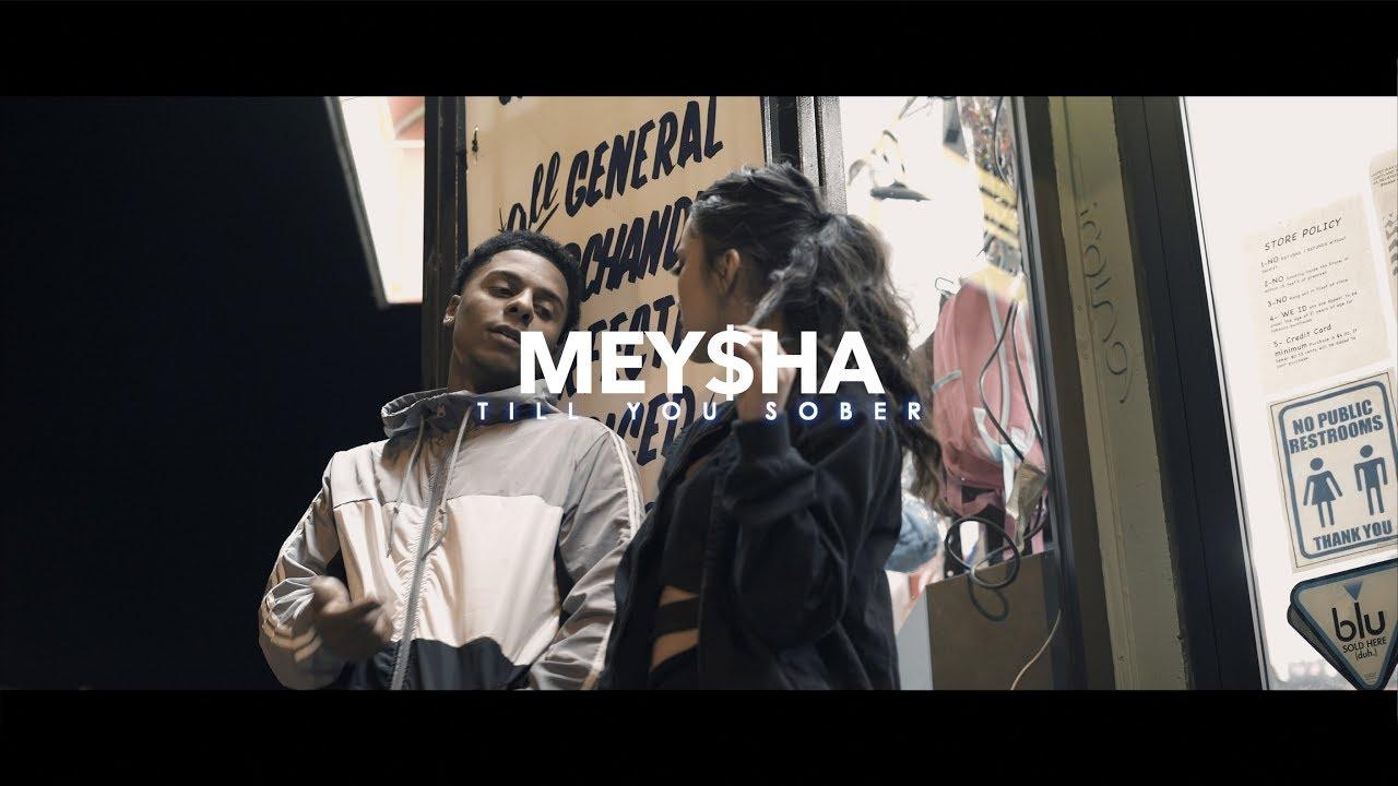 Mey$ha — Till You Sober (Official Video)