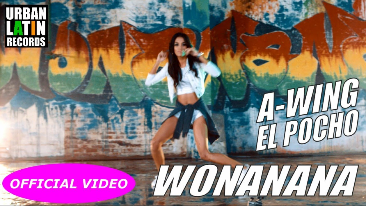 A-WING, EL POCHO — WONANANA — (OFFICIAL VIDEO) REGGAETON 2018 / CUBATON 2018