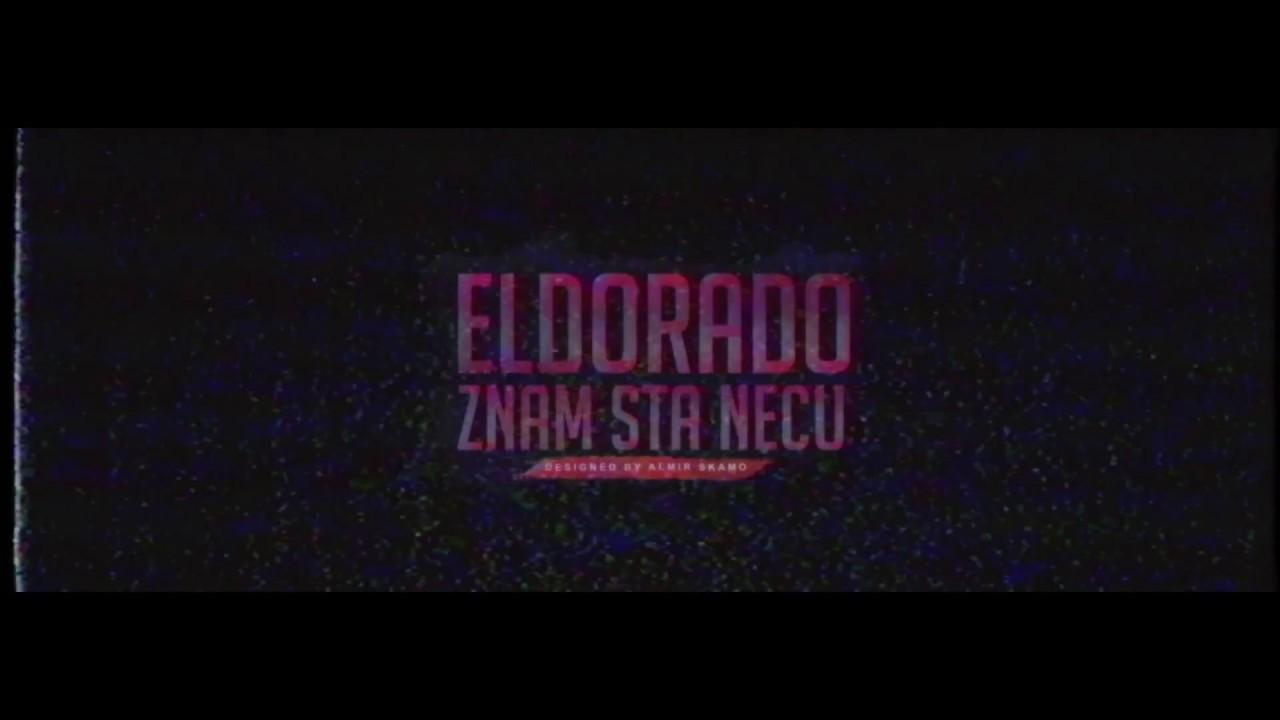 ELDORADO — ZNAM ŠTA NEĆU (OFFICIAL VIDEO) ²⁰¹⁷