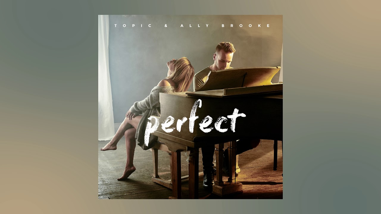 Topic & Ally Brooke — Perfect [Ultra Music]