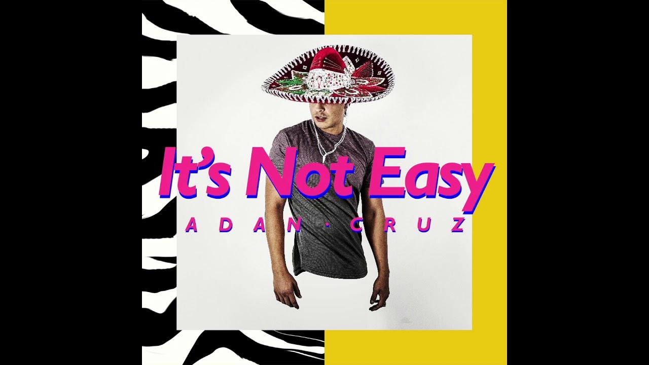 Adan Cruz — It's Not Easy (Official Video)