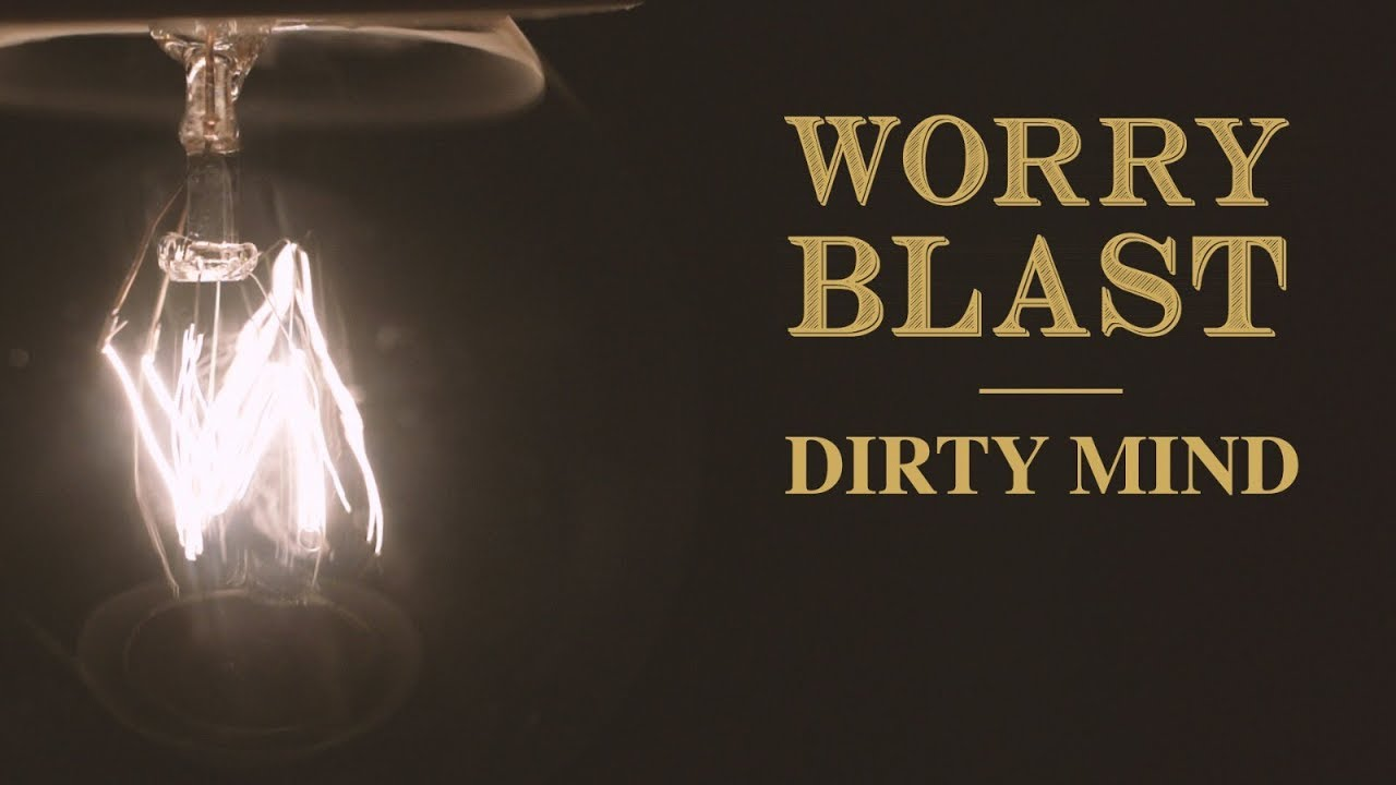 Worry Blast — Dirty Mind [OFFICIAL VIDEO]