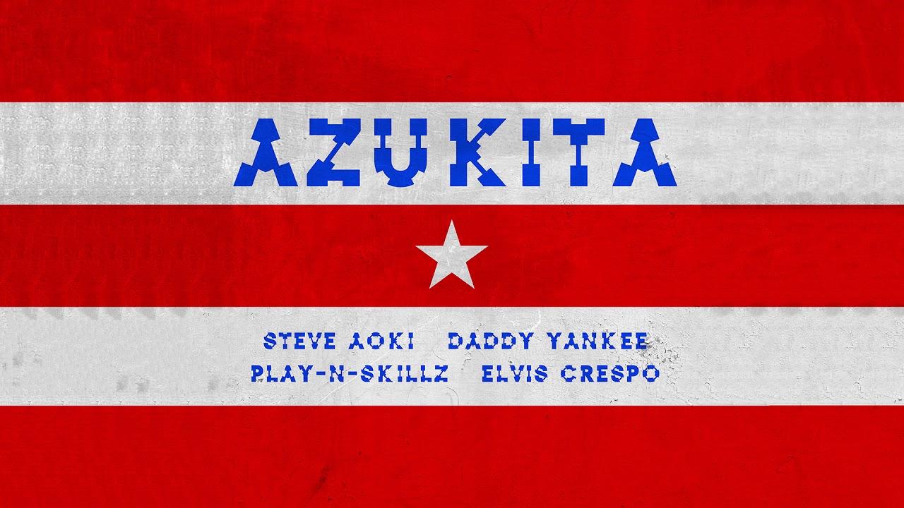 Steve Aoki, Daddy Yankee, Play-N-Skillz & Elvis Crespo — Azukita [Ultra Music]