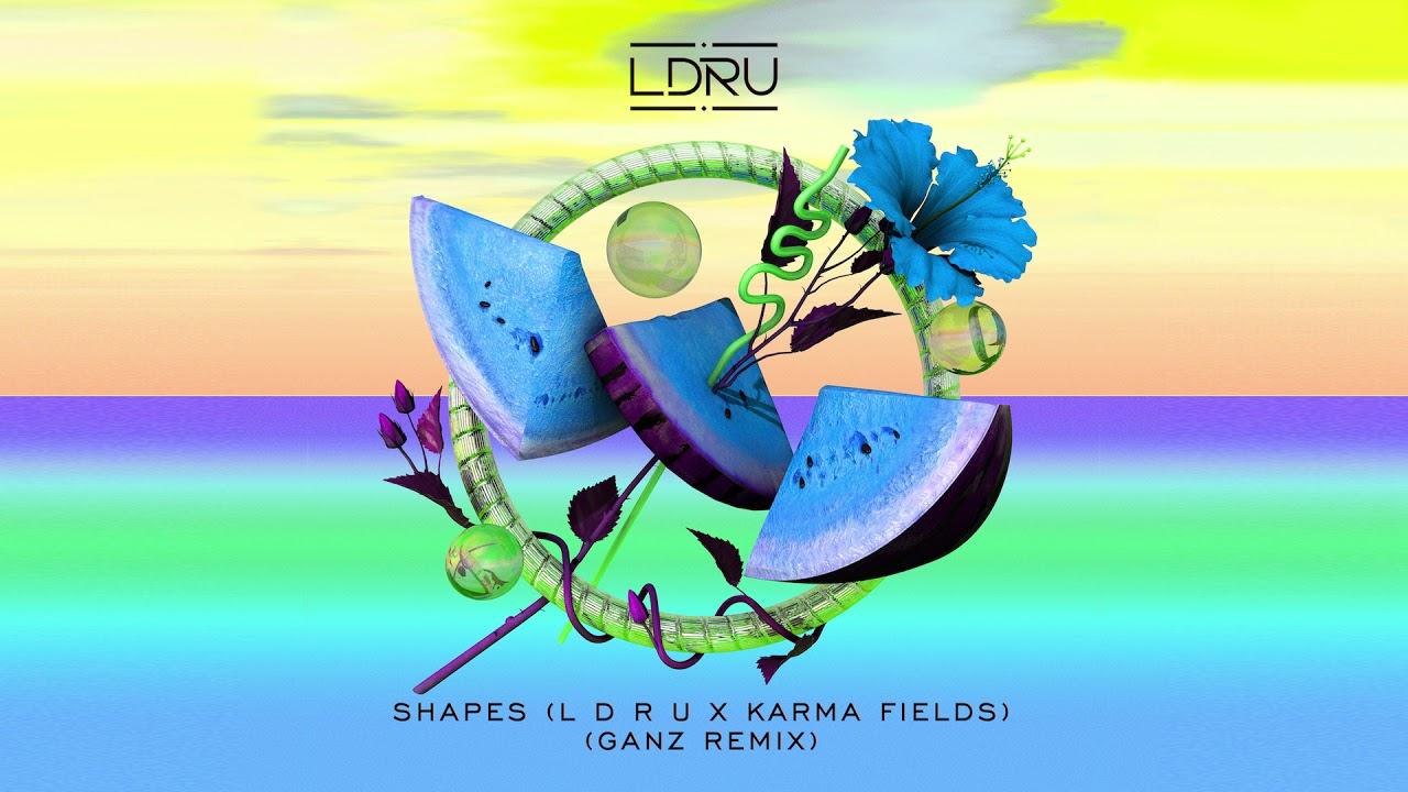 L D R U x Karma Fields — Shapes (GANZ Remix) [Ultra Music]